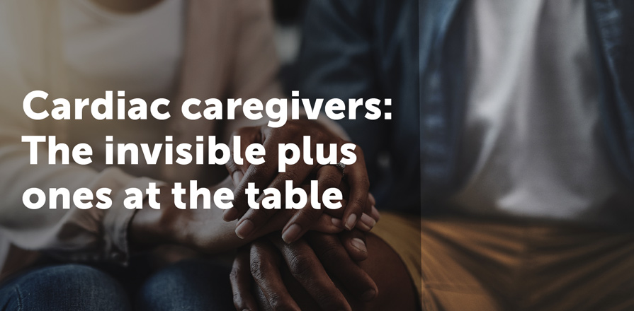Cardiac Caregivers: The Invisible Plus Ones at the Table